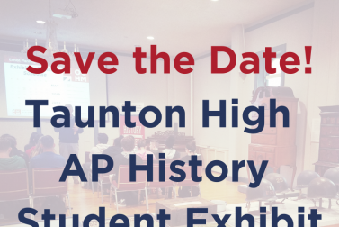 Save the Date! Taunton High School's AP US History Student Exhibit Opening